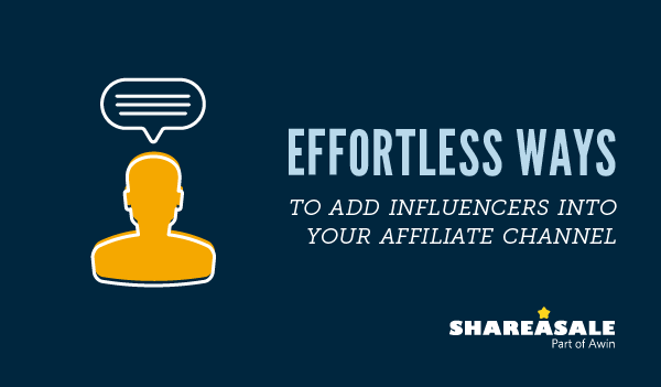 Effortless Ways to Merge Influencers into Your Affiliate Channel