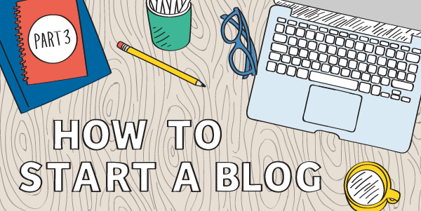 How to Start a Blog: Part 3 - Buy an Attractive Theme