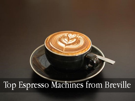 Best Rated Breville Espresso Machines