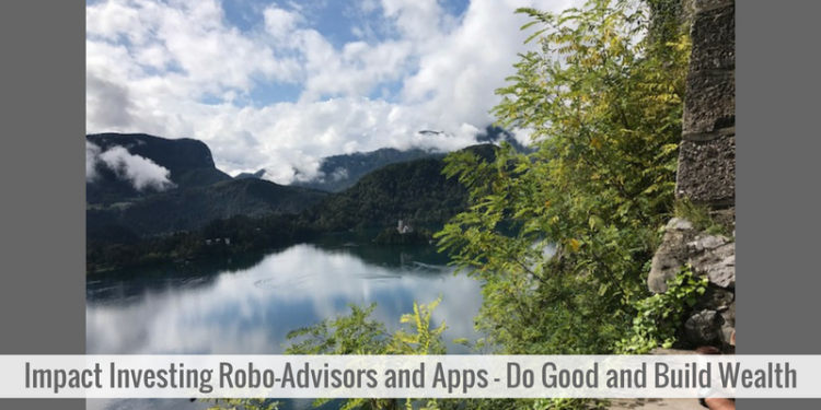 Impact Investing Robo-Advisors; Save the World + Make Money