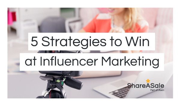 Five strategies to win at influencer marketing