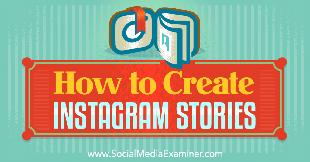 How to Create Instagram Stories : Social Media Examiner