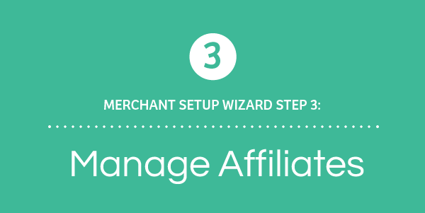 Merchant Setup Wizard Walkthrough - Part 3: Managing Affiliates