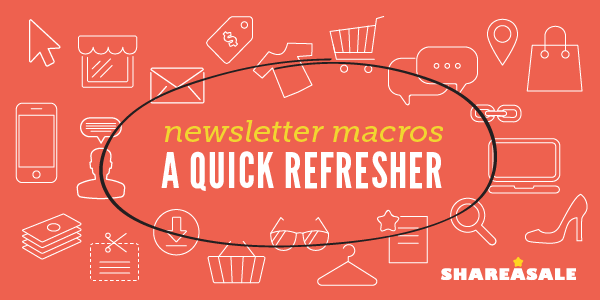 Newsletter Macros: A Quick Refresher! - ShareASale Blog