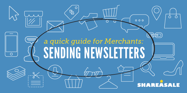 A Quick Guide: Sending Newsletters - ShareASale Blog