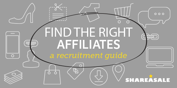 Recruiting the Right Affiliates - ShareASale Blog