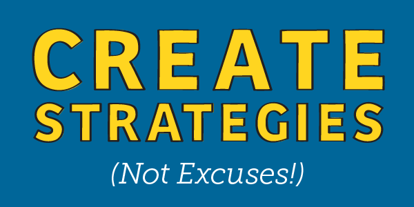 Create Strategies, Not Excuses!