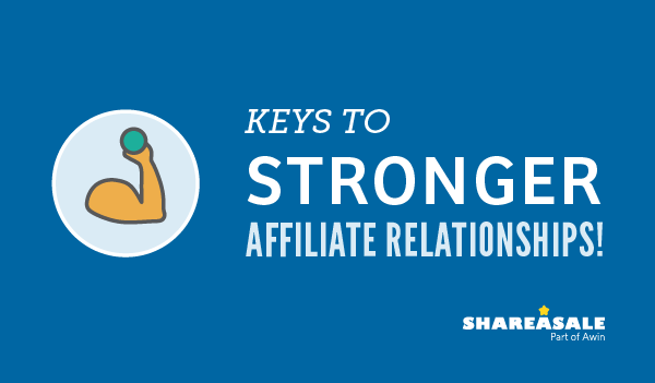 Keys to Stronger Affiliate Relationships
