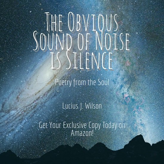 The Obvious Sound of Noise is Silence - Poetry from the Soul