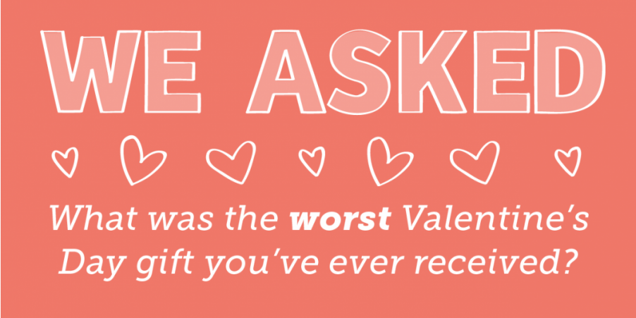 What was the worst Valentine's Day gift you've ever received?