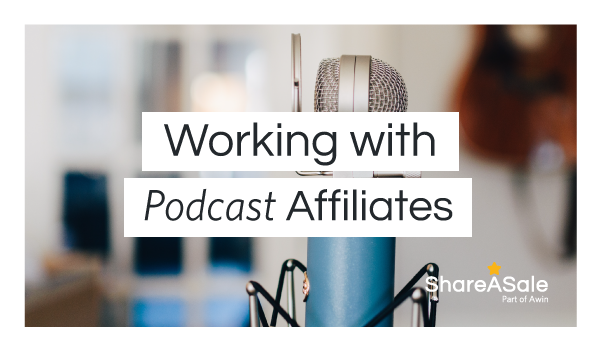 New Streams and Established Methods: Working with Podcast Affiliates