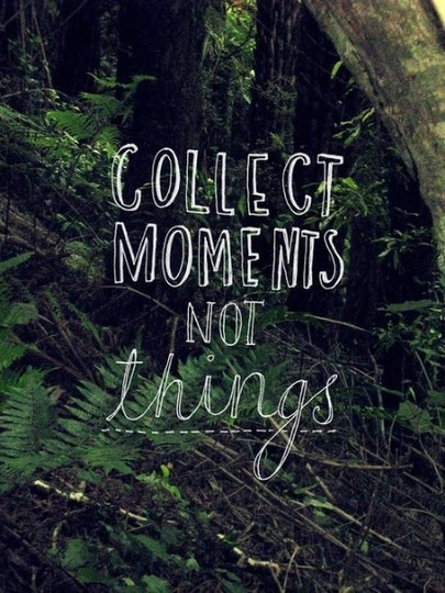 Collect Moments Not Things.jpg