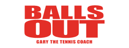Balls Out Gary The Tennis Coach