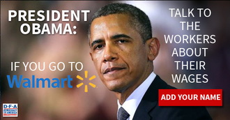 President Obama: If you go to Walmart, talk to the workers about their wages. Add your name.