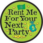 RENT ME FOR YOUR NEXT PARTY - BUTTONS (3½ IN)  QTY 1