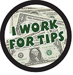 I WORK FOR TIPS BUTTON (3.5IN ) QTY 1