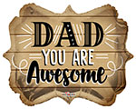 """DAD YOU ARE AWESOME  (18"""") QTY 5"""