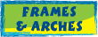 FRAMES & ARCHES