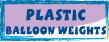 PLASTIC BALLOON WEIGHTS