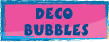 DECO BUBBLES