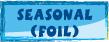 SEASONAL (FOIL)