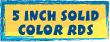 5 INCH SOLID COLOR RDS