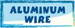 ALUMINUM WIRE