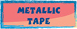 METALLIC TAPE