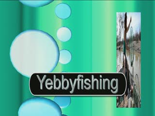 Yebbyfishing.avi