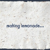 making lemonade...