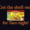Get the Shell Out for Taco Night