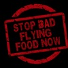 stop bad flying food now!