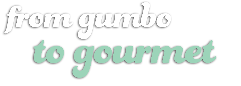 From gumbo to gourmet