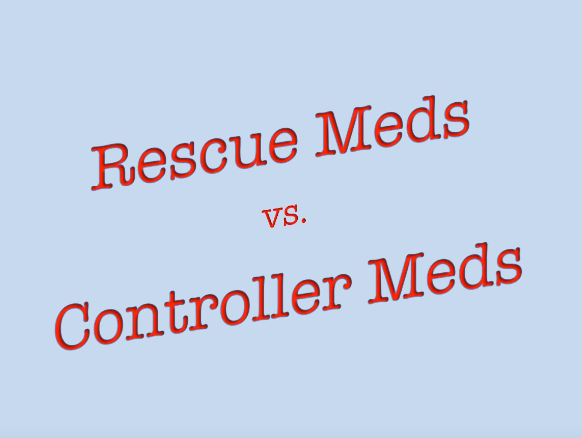 Rescue vs. Controller Meds
