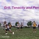 Boys Lacrosse – Grit, Tenacity and Perseverance