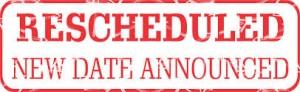Rescheduled- New Date