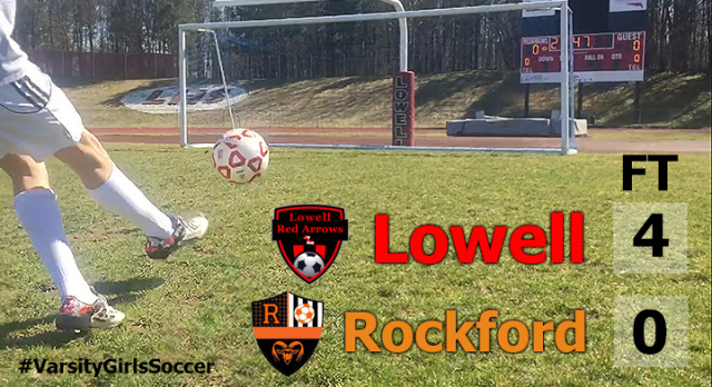 Lowell High School Girls Varsity Soccer beat Rockford High School 4-0