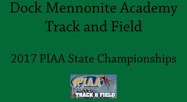 Dock Mennonite Academy T&F Competes With The Best Of The Best At PIAA State T&F Championships