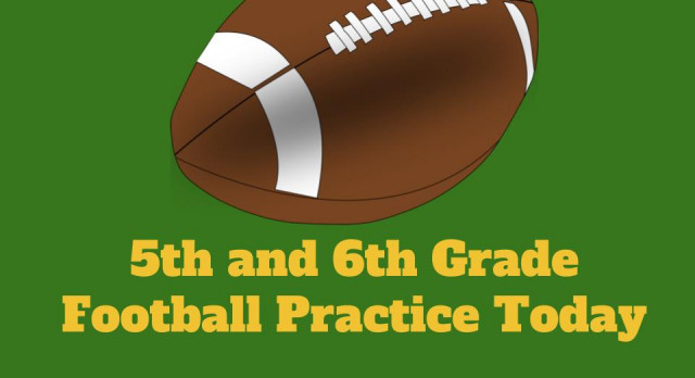 5th and 6th Grade Football Practice Today