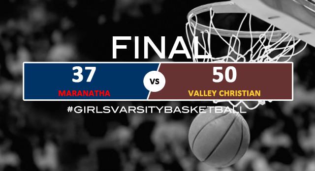 Valley Christian/Cerritos Girls Varsity Basketball beat Maranatha High School 50-37