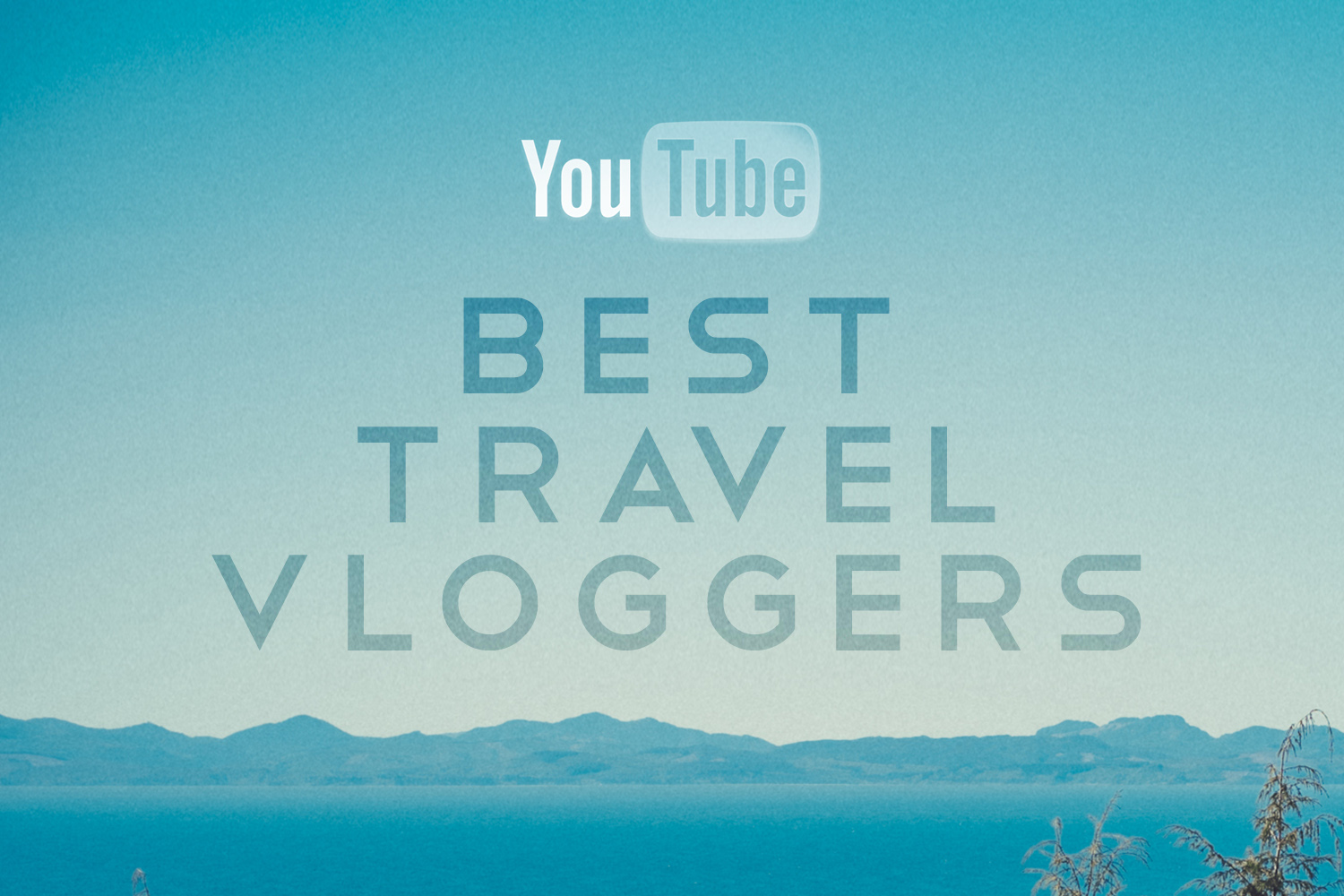 THE BEST TRAVEL VLOGGERS ON YOUTUBE