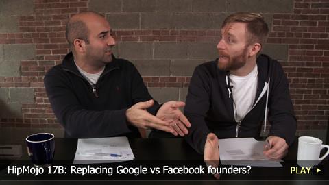 HipMojo 17B: Replacing Google vs Facebook founders?