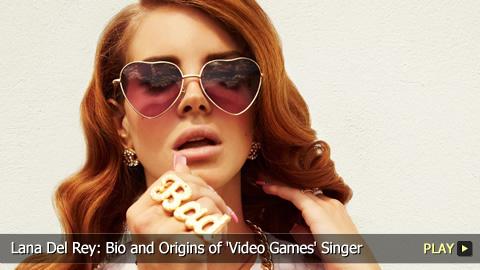 Lana Del Rey: Bio and Origins of 'Video Games' Singer