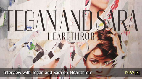Interview with Tegan and Sara on 'Heartthrob'