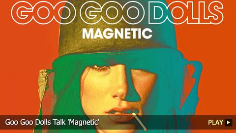 Goo Goo Dolls Talk 'Magnetic'