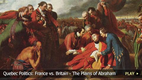 Quebec Politics: France vs. Britain - The Plains of Abraham