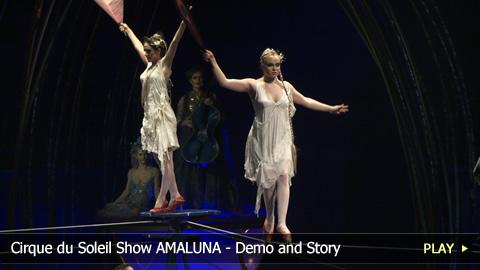 Cirque du Soleil Show AMALUNA - Demo and Story