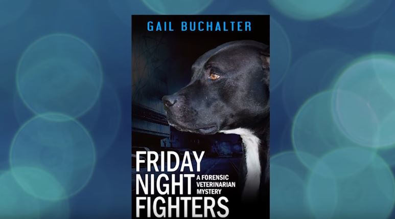 """Author, Gail Buchalter, Talks About Her New Book, """"Friday Night Fighters: A Forensic Veterinarian Mystery"""""""