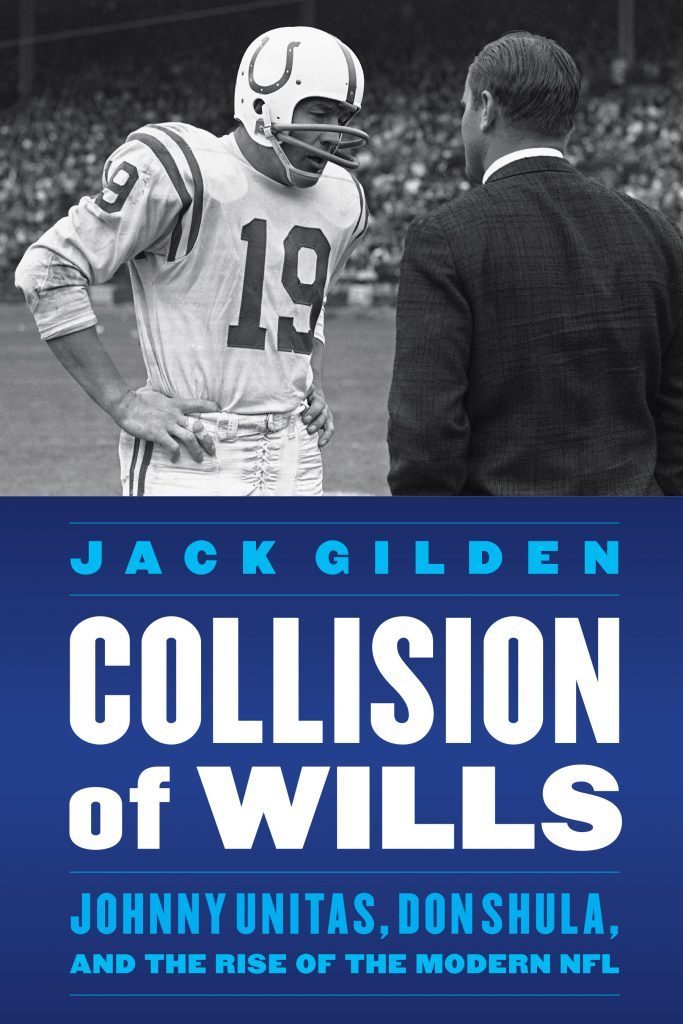 "Author Jack Gilden Tells Us About His Book, ""Collision of Wills: Johnny Unitas, Don Shula, and the Rise of the Modern NFL"""