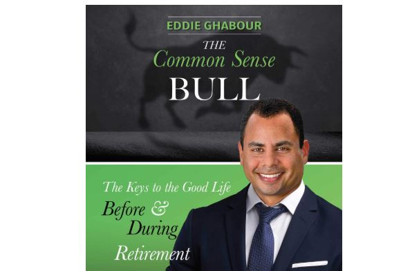 "Author Eddie Ghabour Talks About His Book, ""The Common Sense Bull: The Keys to the Good Life Before and During Retirement"""